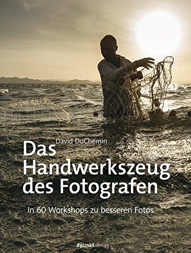 Das Handwerkszeug des Fotografen: In 60 Workshops zu besseren Fotos