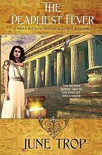 The Deadliest Fever: A Miriam Bat Isaac Mystery in Ancient Alexandria