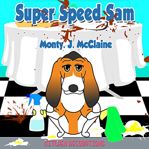 Kitchen Decorations     Super Speed Sam, Book 3              By:                                                                                                                                 Monty J McClaine                               Narrated by:                                                                                                                                 Millian Quinteros                      Length: 27 mins     Not rated yet     Overall 0.0