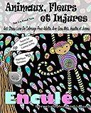 Animaux, Fleurs Et Injures Sur Un Fond Noir: Anti-Stress Livre De Coloriage Pour Adultes Avec Gros Mots, Insultes Et Jurons