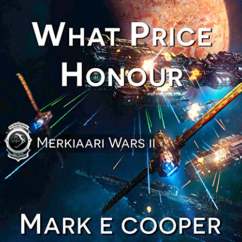 What Price Honour     Merkiaari Wars, Volume 2              By:                                                                                                                                 Mark E. Cooper                               Narrated by:                                                                                                                                 Mikael Naramore                      Length: 15 hrs and 46 mins     308 ratings     Overall 4.3