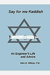 Say for me Kaddish, An Engineer's Life and Advice Kindle Edition