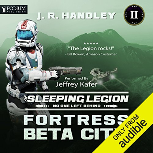 Fortress Beta City     The Sleeping Legion, Book 2              By:                                                                                                                                 J.R. Handley                               Narrated by:                                                                                                                                 Jeffrey Kafer                      Length: 10 hrs and 9 mins     57 ratings     Overall 4.4