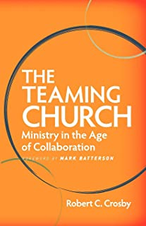 The Teaming Church: Ministry in the Age of Collaboration