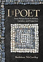 I, the Poet: First-Person Form in Horace, Catullus, and Propertius