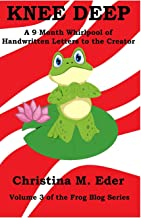 Knee Deep: A 9-Month Whirlpool of Handwritten Letters to the Creator (Frog Blog)