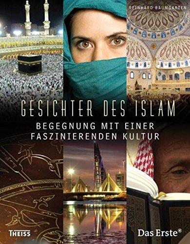 Gesichter des Islam: Begegnung mit einer faszinierenden Kultur