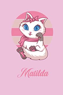 Matilda: Cute Cat Personalized Name Notebook & Journal For Cat lovers and owners - Perfect Gift for Girls, Sister, Mother,...