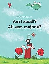 Am I small? Ali sem majhna?: Children's Picture Book English-Slovenian (Bilingual Edition)
