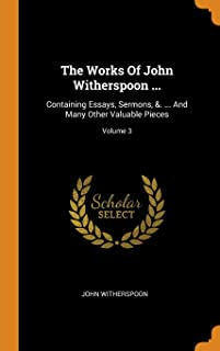 The Works of John Witherspoon ...: Containing Essays, Sermons, &. ... and Many Other Valuable Pieces; Volume 3