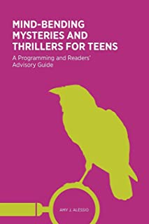 Mind-Bending Mysteries and Thrillers for Teens: A Programming and Readers' Advisory Guide