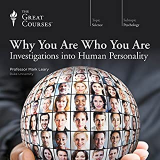 Why You Are Who You Are     Investigations into Human Personality              By:                                                                                                                                 Mark Leary,                                                                                        The Great Courses                               Narrated by:                                                                                                                                 Mark Leary                      Length: 12 hrs and 52 mins     51 ratings     Overall 4.6