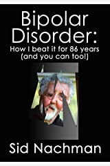 Bipolar Disorder: How I Beat It For 86 Years ( and you can too) Kindle Edition