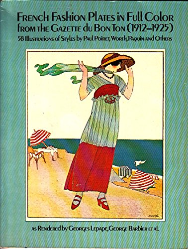 French Fashion Plates in Full Color from Gazette Du Bon Ton (1912-1925: Illustrations of Styles by Paul Poiret, North, Paquin, and Others)