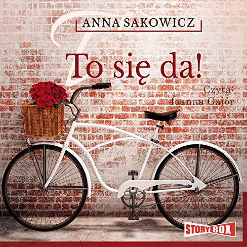 To się da!                   By:                                                                                                                                 Anna Sakowicz                               Narrated by:                                                                                                                                 Joanna Gajór                      Length: 12 hrs and 26 mins     6 ratings     Overall 4.8