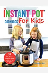 The Instant Pot Cookbook for Kids: 53 Safe, Fun, and Confidence Building Recipes for Your Young Chef Kindle Edition