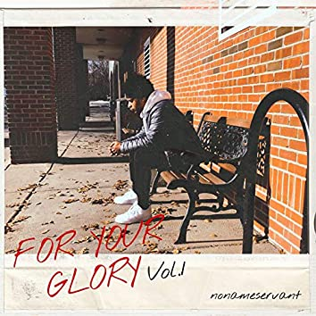 For Your Glory, Vol 1