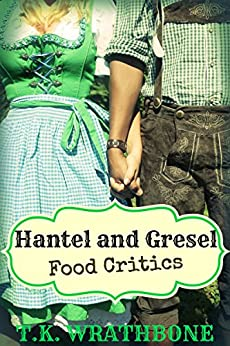 Hantel and Gresel: Food Critics by [T.K. Wrathbone]