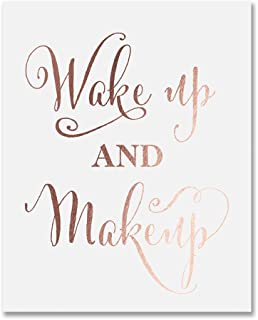 Wake Up and Makeup Rose Gold Foil Art Print Fashion Girl Room Nursery Inspirational Quote Metallic Poster Decor 8 inches x 10 inches A22