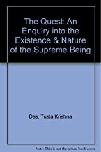 The Quest: An Enquiry into the Existence & Nature of the Supreme Being