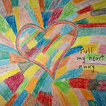 Pull My Heart Away