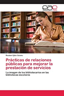 Prácticas de relaciones públicas para mejorar la prestación de servicios: La imagen de los bibliotecarios en las bibliotecas escolares