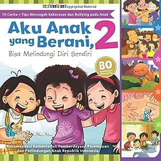 Aku Anak yang Berani, Bisa Melindungi Diri Sendiri - 2: Stop Bullying dan Kekerasan pada Anak! (Indonesian Edition)