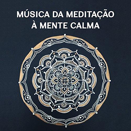 Música da Meditação à Mente Calma – Sons Relaxantes, Buda Salão, Paz...