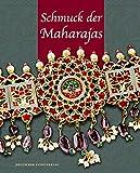 Schmuck der Maharajas: Aus den Schatzkammern indischer Fürsten