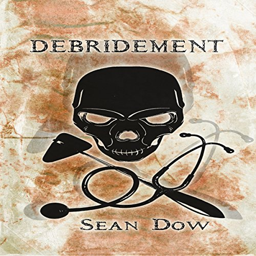Debridement     A Novel              By:                                                                                                                                 Sean Dow                               Narrated by:                                                                                                                                 Dickson Lane                      Length: 9 hrs and 33 mins     Not rated yet     Overall 0.0