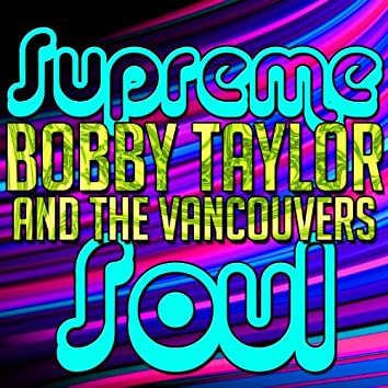 Supreme Soul: Bobby Taylor and the Vancouvers