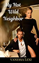 My Hot Wild Neighbor: A Wild and Steamy Short Erotica Adventure Story by a Naughty Housewife