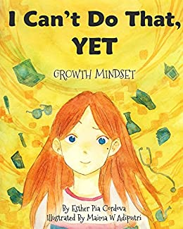 I Can't Do That, YET: Growth Mindset (Growth Mindset Book Series 1) by [Esther P Cordova, Maima Adiputri]