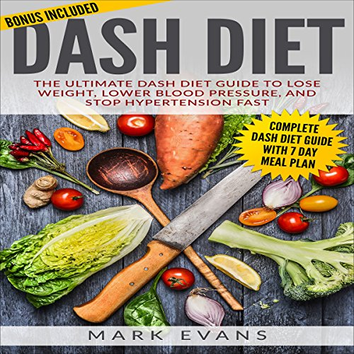 DASH Diet: The Ultimate DASH Diet Guide to Lose Weight, Lower Blood Pressure, and Stop Hypertension Fast  audiobook cover art