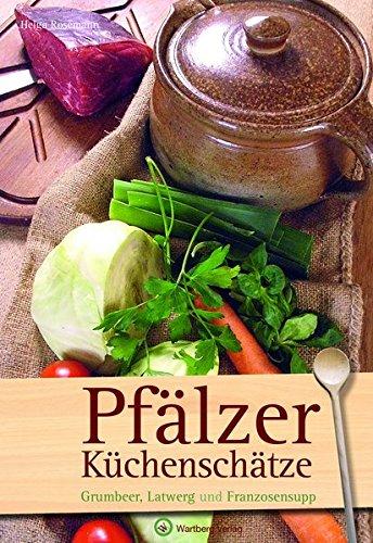 Pfälzer-Küchenschätze: Grumbeer, Latwerg und Franzosesupp (Kochen und Kulinarisch)