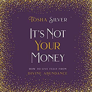 It's Not Your Money     How to Live Fully from Divine Abundance              Written by:                                                                                                                                 Tosha Silver                               Narrated by:                                                                                                                                 Tosha Silver                      Length: 6 hrs and 5 mins     7 ratings     Overall 4.7