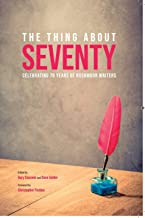 THE THING ABOUT SEVENTY: Celebrating 70 Years of Rushmoor Writers