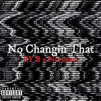 No Changin' That