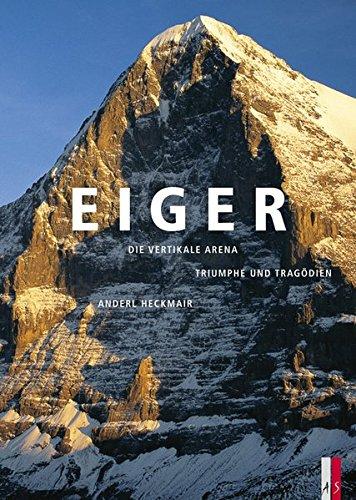 Eiger, Eiger & Eiger: Sonderausgabe drei Bücher im Schuber. Die vertikale ArenaTriumphe und Tragödien. Anderl Heckmair