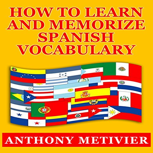 How to Learn and Memorize Spanish Vocabulary                   By:                                                                                                                                 Anthony Metivier                               Narrated by:                                                                                                                                 Kevin Pierce                      Length: 2 hrs and 43 mins     9 ratings     Overall 3.1