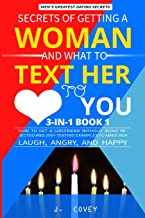 Secrets of Getting a Woman and What to Text Her to Love You: How to Get a Girlfriend Without Being Rejected and 200+ Texti...