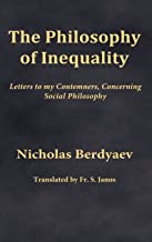 The Philosophy of Inequality: Letters to my Contemners, Concerning Social Philosophy