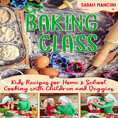 Baking Class: Cooking with Children & Veggies cover art