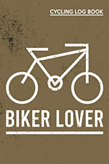 Biker Lover: Cycling Journal Log Book - Cycling Logbook For Cyclists, Record your Rides and Performances Training, Noteboo...