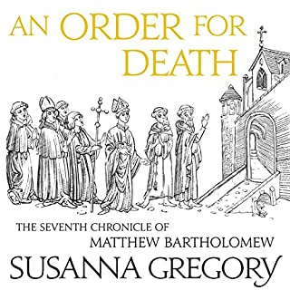An Order for Death     The Seventh Matthew Bartholomew Chronicle              By:                                                                                                                                 Susanna Gregory                               Narrated by:                                                                                                                                 David Thorpe                      Length: 18 hrs and 9 mins     84 ratings     Overall 4.6