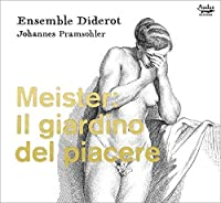 Meister: Il Giardino Del Piacere by ENSEMBLE DIDEROT