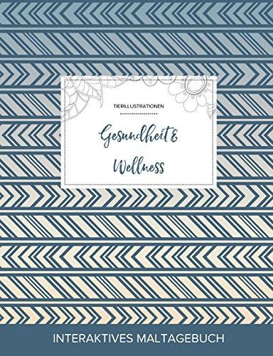 Maltagebuch Fur Erwachsene: Gesundheit & Wellness (Tierillustrationen, Tribal) (German Edition)