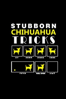 Stubborn Chihuahua Tricks: Notebook   Journal   Diary   110 Lined pages