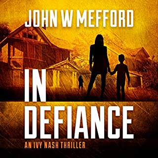 IN Defiance     An Ivy Nash Thriller, Book 1              By:                                                                                                                                 John W. Mefford                               Narrated by:                                                                                                                                 Julia Farmer                      Length: 8 hrs and 7 mins     Not rated yet     Overall 0.0