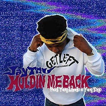 Holdin' Me Back